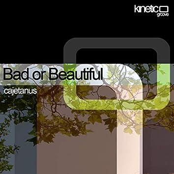 Bad or Beautiful