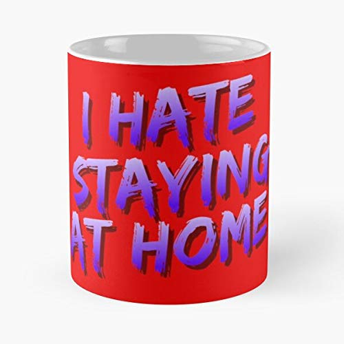 I Hate Staying At Home We Know This T-ime - We Just Want To Get Out Is A Statement Many Make T-i Funny Gift Coffee Mug Tea Cup White 11 Oz The Best Gift For Holidays Situen.