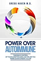 Autoimmune Cookbook - Power Over Autoimmune: Take Back Control of Your Condition and Live the Life You Were Always Meant to Live
