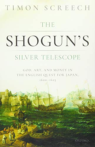 The Shogun's Silver Telescope: God, Art, and Money in the English Quest for Japan, 1600-1625