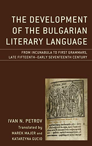 Compare Textbook Prices for The Development of the Bulgarian Literary Language: From Incunabula to First Grammars, Late Fifteenth – Early Seventeenth Century Studies in Slavic, ... and Cultures English and English Edition Bilingual Edition ISBN 9781498586078 by Petrov, Ivan N.,Majer, Marek,Gucio, Katarzyna