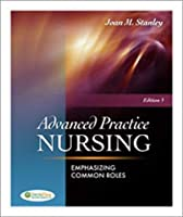 Advanced Practice Nursing: Emphasizing Common Roles by Joan M. Stanley PhD RN CRNP FAAN(2010-11-19)