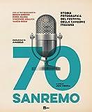 70 Sanremo. Storia fotografica del festival della canzone italiana....