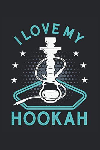 I Love My Hookah: Lustiges Shisha Raucher Geschenke Notizbuch liniert (A5 Format, 15,24 x 22,86 cm, 120 Seiten)