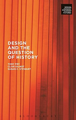 Compare Textbook Prices for Design and the Question of History Design, Histories, Futures  ISBN 9780857854773 by Fry, Tony,Dilnot, Clive,Stewart, Susan,Willis, Anne-Marie,Norton, Lisa,Fry, Tony