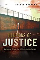 Illusions of Justice: My Journey Through the California Justice System (Biography)