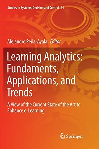 Learning Analytics: Fundaments, Applications, and Trends: A View of the Current State of the Art to Enhance e-Learning (Studies in Systems, Decision and Control)