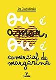 Ou é amor ou é comercial de margarina (Portuguese Edition)