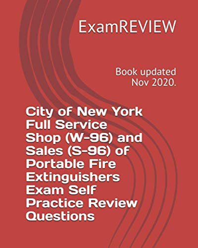 City of New York Full Service Shop (W-96) and Sales (S-96) of Portable Fire Extinguishers Exam Self Practice Review Questions