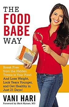 The Food Babe Way  Break Free from the Hidden Toxins in Your Food and Lose Weight Look Years Younger and Get Healthy in Just 21 Days!
