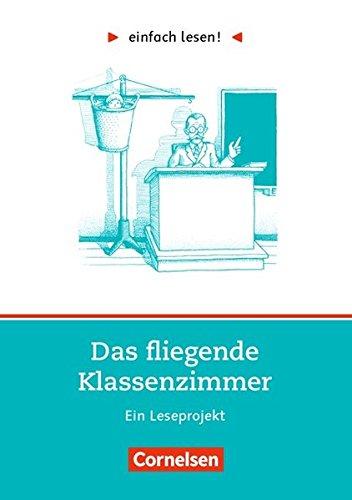 Einfach lesen! - Leseförderung: Für Lesefortgeschrittene: Niveau 1 - Das fliegende Klassenzimmer: Ein Leseprojekt nach dem Roman von Erich Kästner. Arbeitsbuch mit Lösungen