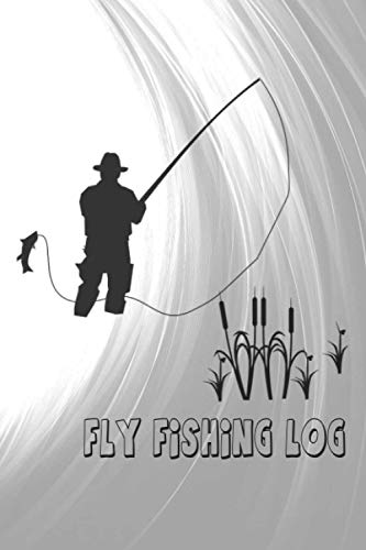 Fly Fishing Log: Notebook To Keep Track of Every Fish