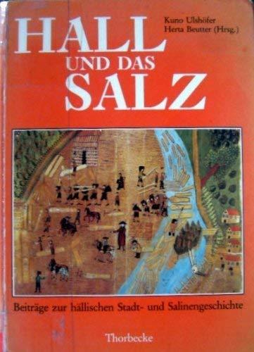 Hall und das Salz: Beiträge zur hällischen Stadt- und Salinengeschichte