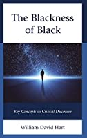 The Blackness of Black: Key Concepts in Critical Discourse (Philosophy of Race)