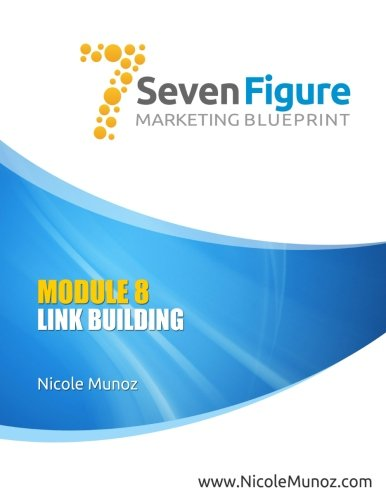 7 Figure Marketing Blueprint: Module 8: Link Building