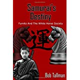 Samurai's Destiny: Fumito And The White Horse Society