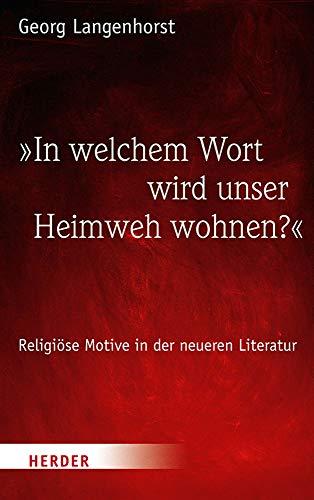 »In welchem Wort wird unser Heimweh wohnen?«: Religiöse Motive in der neueren Literatur