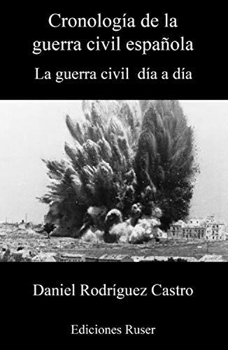 Cronología de la guerra civil española: La guerra civil día a día eBook: Rodríguez Castro, Daniel : Amazon.es: Tienda Kindle