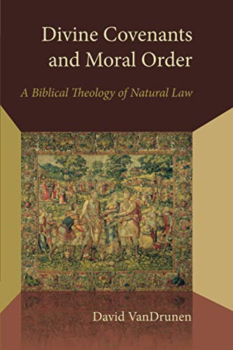 Compare Textbook Prices for Divine Covenants and Moral Order: A Biblical Theology of Natural Law Emory University Studies in Law and Religion EUSLR  ISBN 9780802870940 by Vandrunen, David