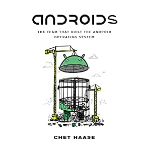 Androids: The Team That Built the Android Operating System