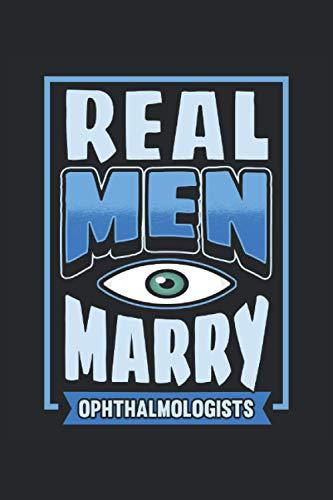 Augenarzt Notizbuch Real men marry ophtalmologists: Notizbuch für Augenärzte, Optiker und Mediziner / Tagebuch / Journal für Notizen und Planungen / Planer und Erinnerungen