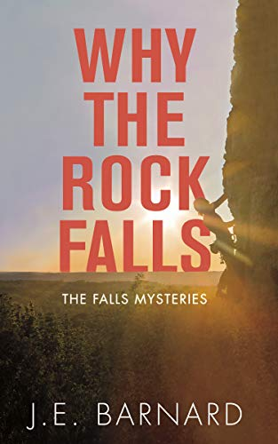 Why the Rock Falls: The Falls Mysteries by [J.E. Barnard]