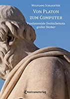 Von Platon zum Computer (HC): Fundamentale Denkschemata grosser Denker