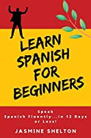 Learn Spanish for Beginners: Speak Spanish Confidently ... in 12 Days or Less!