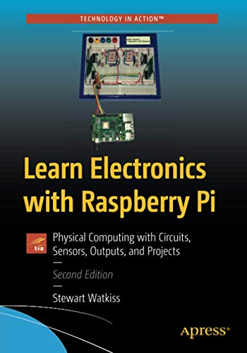 Learn Electronics with Raspberry Pi: Physical Computing with Circuits,...