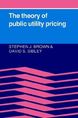 Compare Textbook Prices for Theory of Public Utility Pricing  ISBN 9780521314008 by Stephen J. Brown,David S. Sibley