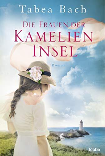 Die Frauen der Kamelien-Insel: Roman (Kamelien-Insel-Saga, Band 2)
