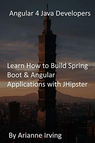 Angular 4 Java Developers: Learn How to Build Spring Boot & Angular Applications with JHipster