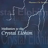 Meditation to the Crystal Elohim: Invocations for Teachers, Healers And Everyone.