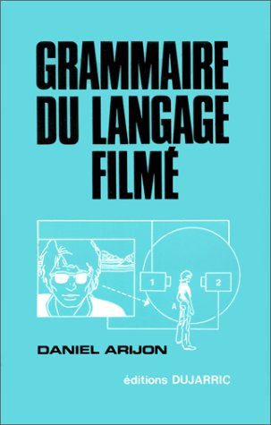 Grammaire du langage filmé: Encyclopédie de la mise en scène