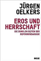 Eros und Herrschaft: Die dunklen Seiten der Reformpaedagogik