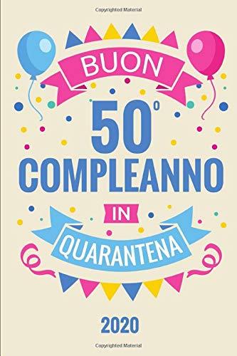 Buon 50 Compleanno In Quarantena: Diario Agenda Regalo Compleanno 50 Anni | Dimensioni 15,24 x 22,86 cm | 110 Pagine