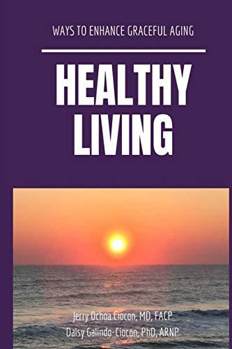 Compare Textbook Prices for Healthy Living: Ways to Enhance Graceful Aging  ISBN 9781726332750 by Ciocon MD, Jerry Ochoa,Ciocon PhD, Daisy Galindo