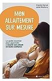 Mon allaitement sur mesure: Le guide essentiel pour apprendre à nourrir son enfant en toute confiance