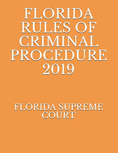 Compare Textbook Prices for FLORIDA RULES OF CRIMINAL PROCEDURE 2019  ISBN 9781691332861 by SUPREME COURT, FLORIDA,NAUMCENKO, EVGENIA
