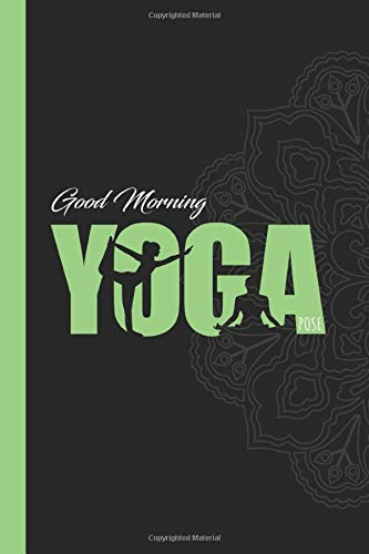 Good morning yoga a pose: Lined Notebook / Journal / Diary Gift lovers Yoga, 120 blank Pages, 6x9 Inches, Matte Finish Cover funny gift for Anniversary Birthday or Valentines Day Notebook Gift