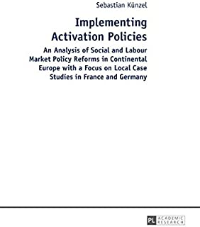 Implementing Activation Policies: An Analysis of Social and Labour Market Policy Reforms in Continental Europe With a Focus on Local Case Studies in France and Germany