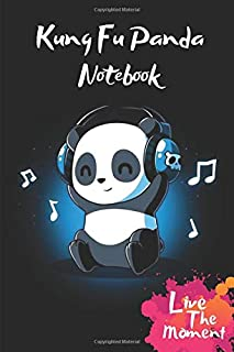 Kung Fu Panda Live The Moment Notebook: Blank Lined kung fu panda Journal Or A Diary for Animal & Music Lovers and a great gift for all age which Consist of 6