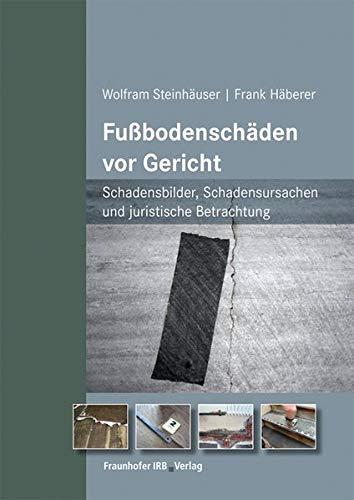 Fußbodenschäden vor Gericht.: Schadensbilder, Schadensursachen und juristische Betrachtung.