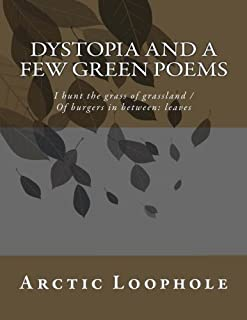 Dystopia and a few green poems: I hunt the grass of grassland /Of burgers in between: leaves