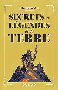 Secrets et légendes de la Terre par Charles Frankel