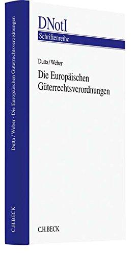 Die Europäischen Güterrechtsverordnungen: Tagungsband zu einem wissenschaftlichen Symposium des Deutschen Notarinstituts und der Universität Regensburg am 10. Februar 2017 in Würzburg