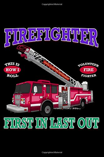 Firefighter Fire Truck Journal: First In Last Out Notebook 100 6 x 9 Blank College Ruled Pages