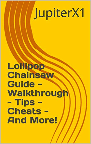 Lollipop Chainsaw Guide - Walkthrough - Tips - Cheats - And More! (English Edition)