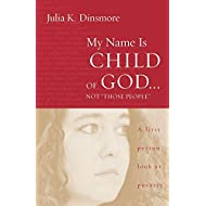 """My Name Is Child of God...Not """"Those People"""": A First Person Look at Poverty"""