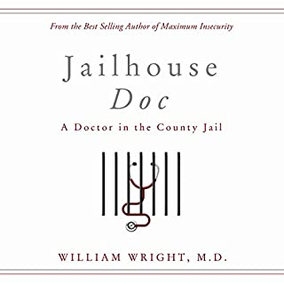 Jailhouse Doc: A Doctor in the County Jail                   By:                                                                                                                                 William Wright                               Narrated by:                                                                                                                                 Eric Martin                      Length: 5 hrs and 17 mins     46 ratings     Overall 4.7